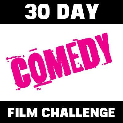 The 30 Day Comedy Film Challenge